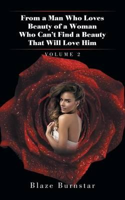 Download gratuiti di ebooks Rapidshare From a Man Who Loves Beauty of a Woman Who Cant Find a Beauty That Will Love Him : Volume 2 (Italian Edition) PDF by Blaze Burnstar