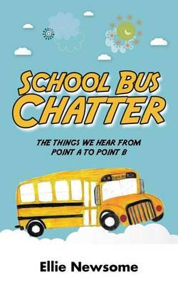 School Bus Chatter : The Things We Hear from Point A to Point B
