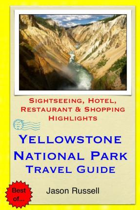 Yellowstone National Park Travel Guide : Sightseeing, Hotel, Restaurant & Shopping Highlights