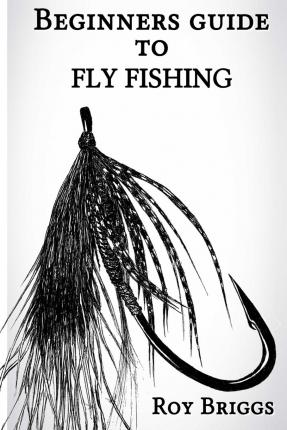 Descargar archivos pdf ebook Beginners Guide to Fly Fishing 1505335183 by Roy Briggs (Spanish Edition) CHM