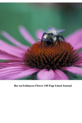 Bee on Echinacea Flower 100 Page Lined Journal : Blank 100 Page Lined Journal for Your Thoughts, Ideas, and Inspiration