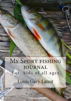 My Sport Fishing Journal : For Kids of All Ages