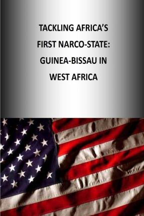 Tackling Africa's First Narco-State : Guinea-Bissau in West Africa