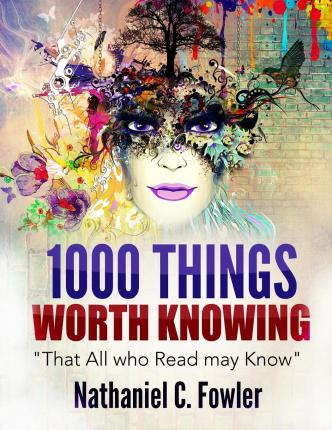 1000 Things Worth Knowing : That All Who Read May Know