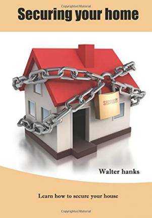 Securing Your Home : Learn How to Secure Your House
