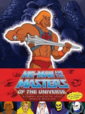 He-Man and the Masters of the Universe : A Complete Guide to the Classic Animated Adventures