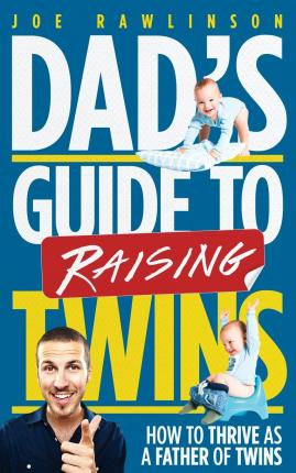 Dad's Guide to Raising Twins : How to Thrive as a Father of Twins