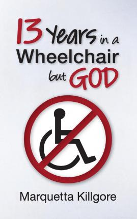 13 Years in a Wheelchair...But God