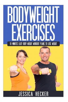 Bodyweight Exercises : 10 Minutes Easy Body Weight Workout Plans to Lose Weight