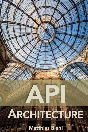 API Architecture : The Big Picture for Building APIs
