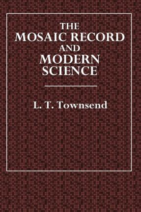 Libri di download elettronici The Mosaic Record and Modern Science by L T Townsend 1508679541 ePub