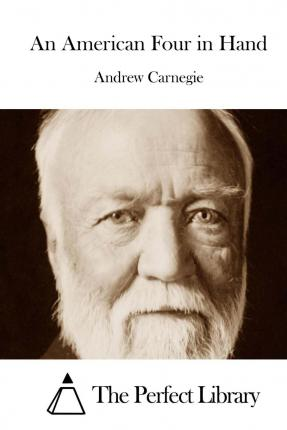 an overview of american dream in the story of andrew carnegie Andrew carnegie, whose life became a rags-to-riches story, was born into modest circumstances on november 25, 1835, in dunfermline, scotland, the second of two sons of will, a handloom weaver, and.
