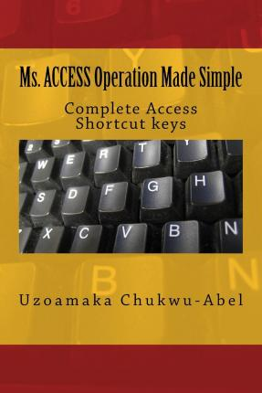 Ms. Access Operation Made Simple : Complete Access Shortcut Keys