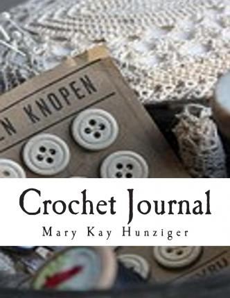 Crochet Journal : Note & Track Your Crochet Patters, Drawings ...