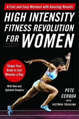 High Intensity Fitness Revolution for Women : A Fast and Easy Workout with Amazing Results