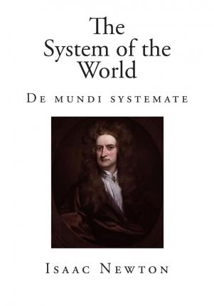 The System of the World : de Mundi Systemate
