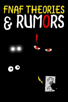 Fnaf theories amp rumors an unofficial five nights at freddy s book