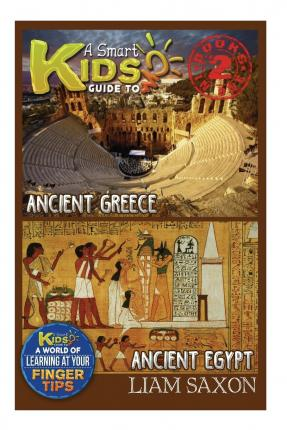 Pda Ebook herunterladen A Smart Kids Guide to Ancient Greece and Ancient Egypt : A World of Learning at Your Fingertips 9781514222638 by Liam Saxon (German Edition) PDF PDB