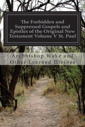 The Forbidden And Suppressed Gospels And Epistles Of The