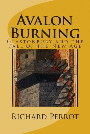 Bücher herunterladen für Kindle Avalon Burning : Glastonbury and the Fall of the New Age by Richard Perrot 151470112X CHM