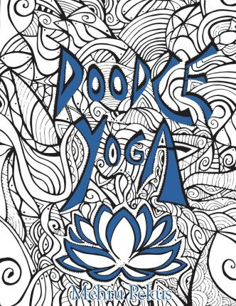 Doodle Yoga : An Adult Coloring Book for the Inner Child