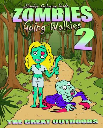 Zombie Coloring Book : Zombies Going Walkies 2 (the Great Outdoors)