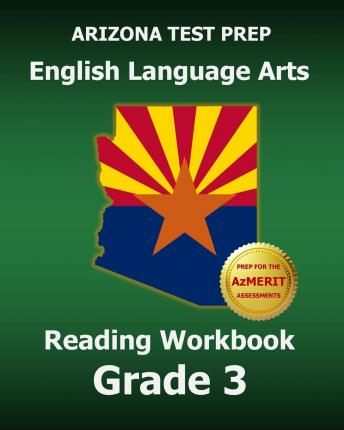 Arizona Test Prep English Language Arts Reading Workbook Grade 3 : Preparation for the Reading Sections of the Azmerit Assessments