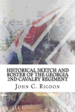 Historical Sketch and Roster of the Georgia 2nd Cavalry Regiment
