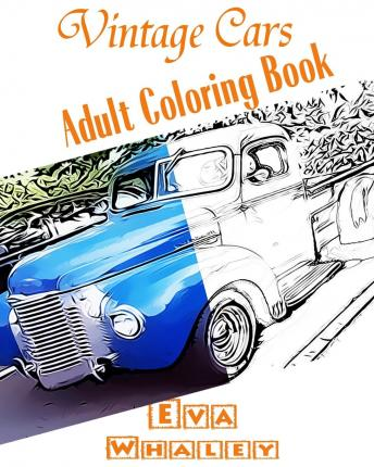 Vintage Cars Adult Coloring Book: Car Coloring Book, Design Coloring, Volume 2