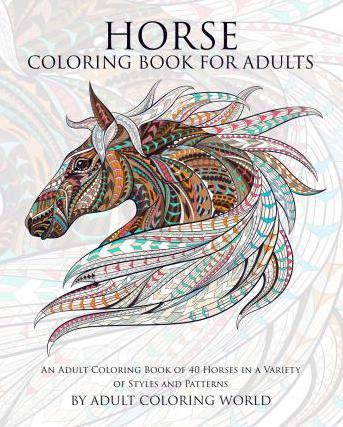 Colouring Pattern Books For Adults : Horse Coloring Book for Adults : Adult Coloring World : 9781519798824