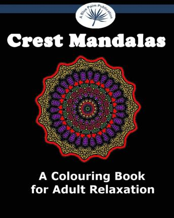 Crest Mandalas : A Colouring Book for Adult Relaxation