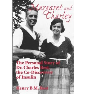 Margaret and Charley: The Personal Story of Dr Charles Best, The Co-Discovere...