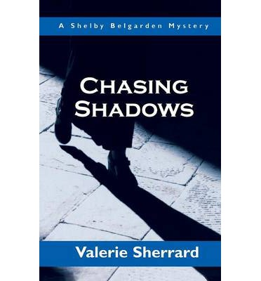Chasing Shadows  Shelby Belgarden Mystery   Paperback  by Sherrard, Valerie
