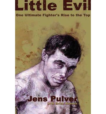 Little Evil : One Ultimate Fighter's Rise to the Top