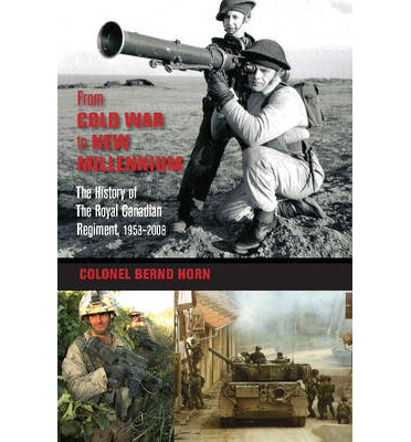 From Cold War to New Millennium : The History of the Royal Canadian Regiment, 1953-2008