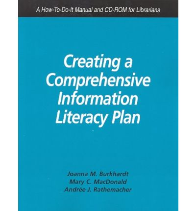 Creating a Comprehensive Information Literacy Plan : A How-to-do-it Manual and CD-ROM for Librarians