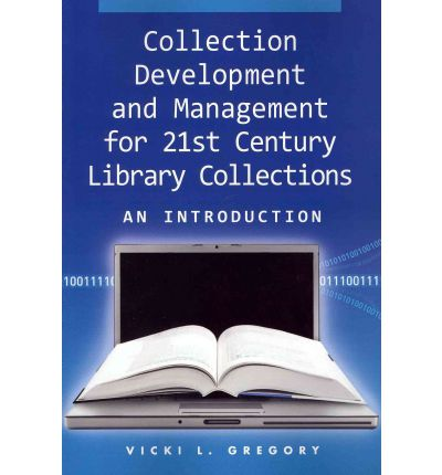 Collection Development and Management for 21st Century Library Collections