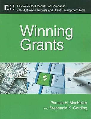 Winning Grants : a How-to-do-it Manual for Librarians with Multimedia Tutorials and Grant Development Tools