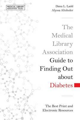 The Medical Library Association Guide to Finding Out about Diabetes : The Best Print and Electronic Resources