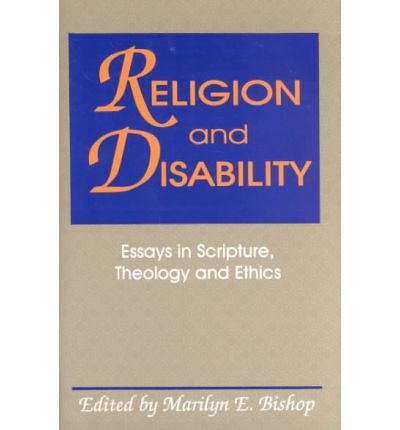religion and disability essays in scripture theology and ethics 2018 august postgraduate unit the human experience of disability keeps turning up on the pages of of the bible and disability, theology and religion (dm703i.