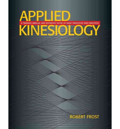 Applied Kinesiology : A Training Manual and Reference Book of Basic Principles