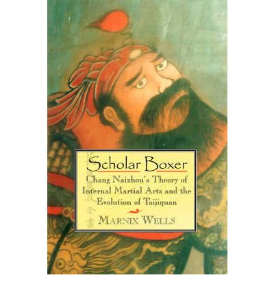 Scholar Boxer : Chang Naizhou's Theory of Internal Martial Arts and the Evolution of TaijiQuan
