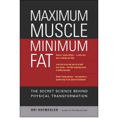 Maximum Muscle Minimum Fat : The Secret Science Behind Physical Transformation