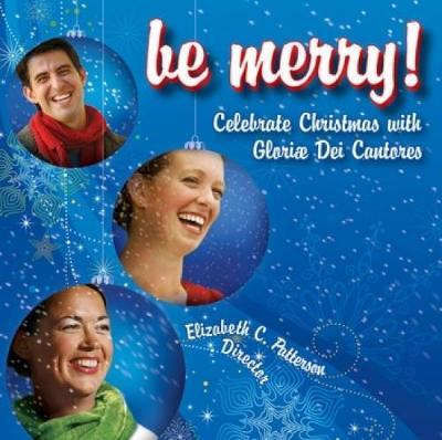 Be Merry : Celebrate Christmas with Gloriae Dei Cantores