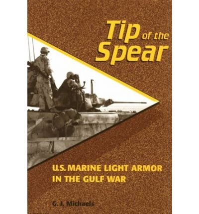 tip of the spear us marine light armor in the gulf war essay The m24 chaffee light tank january 12, 2018  the dawn of american armor: the us army tank corps in world war i  the persian gulf command and the lend-lease mission to the soviet union during world war ii june 28, 2016 by lieutenant colonel danny m johnson, aus-ret when the subject of the the us army and the persian gulf comes.