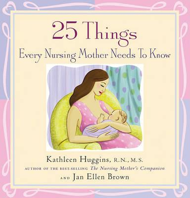 25 Things Every Nursing Mother Needs to Know : Kathleen ...