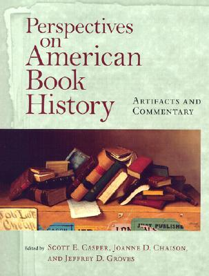 Perspectives on American Book History : Artifacts and Commentary