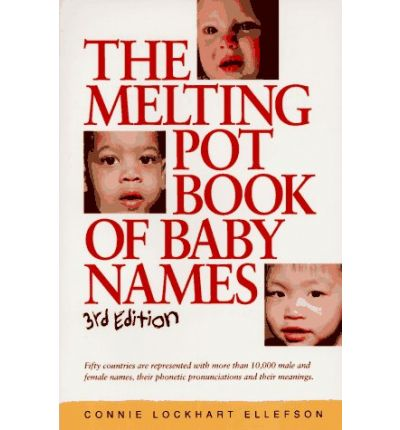 the melting pot book of baby names connie lockhart ellefson 9781558703629