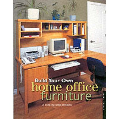 build your own home office furniture danny proulx 9781558705616. Black Bedroom Furniture Sets. Home Design Ideas