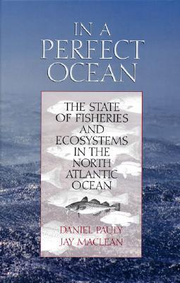 Free pdf ebooks download In a Perfect Ocean : The State of Fisheries and Ecosystems in the North Atlantic Ocean 9781559633246 MOBI